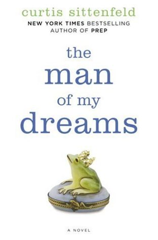 The Man of My Dreams (Signed First Edition): Curtis Sittenfeld