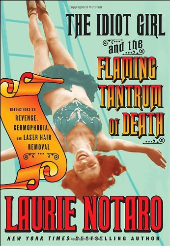 The Idiot Girl and the Flaming Tantrum of Death: Notaro, Laurie