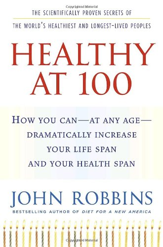9781400065219: Healthy at 100: The Scientifically Proven Secrets of the World's Healthiest and Longest-Lived Peoples