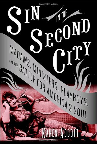 9781400065301: Sin in the Second City: Madams, Ministers, Playboys, and the Battle for America's Soul