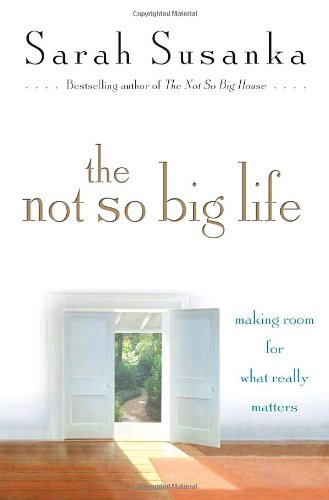 9781400065318: The Not So Big Life: Making Room for What Really Matters