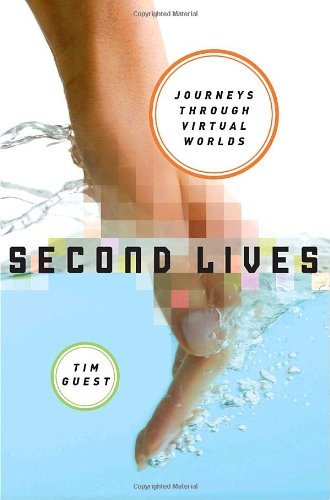 9781400065356: Second Lives: A Journey Through Virtual Worlds