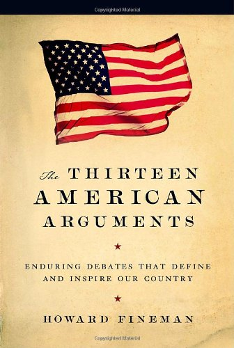 9781400065448: The Thirteen American Arguments: Enduring Debates That Define and Inspire Our Country