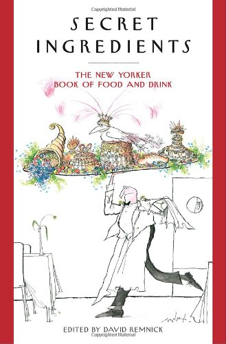 9781400065479: Secret Ingredients: The New Yorker Book of Food and Drink