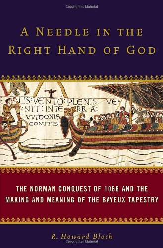 9781400065493: A Needle in the Right Hand of God: The Norman Conquest of 1066 and the Making and Meaning of the Bayeux Tapestry