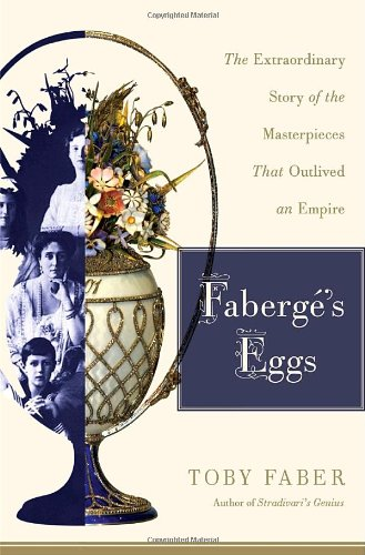 Faberge's Eggs: The Extraordinary Story of the: Toby Faber