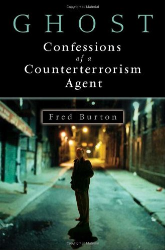 Ghost: Confessions of a Counterterrorism Agent: Burton, Fred