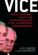 Vice: Dick Cheney and the Hijacking of: Lou Dubose, Jake