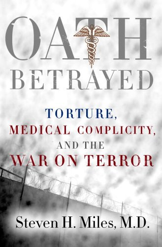 Oath Betrayed : Military Medicine and the War on Terror