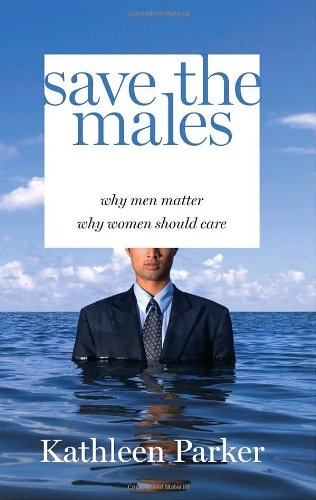 9781400065790: Save the Males: Why Men Matter Why Women Should Care