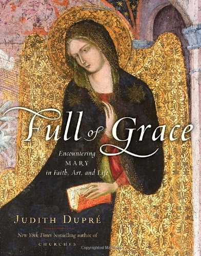 9781400065851: Full of Grace: Encountering Mary in Faith, Art, and Life
