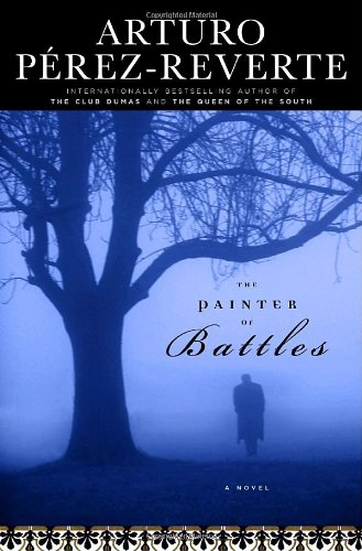 The Painter of Battles: A Novel: Perez-Reverte, Arturo