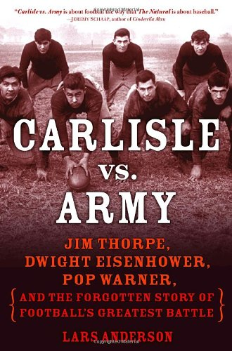 9781400066001: Carlisle vs. Army: Jim Thorpe, Dwight Eisenhower, Pop Warner, and the Forgotten Story of Football's Greatest Battle