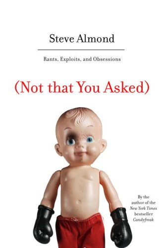 9781400066193: (Not that You Asked): Rants, Exploits, and Obsessions