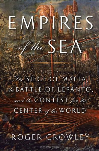 9781400066247: Empires of the Sea: The Siege of Malta, the Battle of Lepanto, and the Contest for the Center of the World