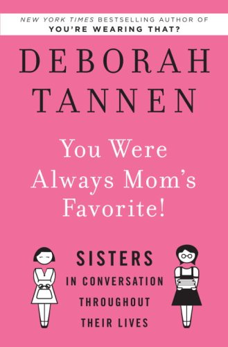 9781400066322: You Were Always Mom's Favorite!: Sisters in Conversation Throughout Their Lives