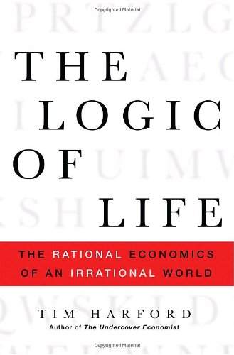 9781400066421: The Logic of Life: The Rational Economics of an Irrational World