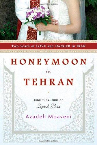 9781400066452: Honeymoon in Tehran: Two Years of Love and Danger in Iran