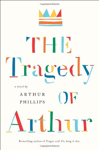The Tragedy of Arthur (Signed First Edition): ARTHUR PHILLIPS