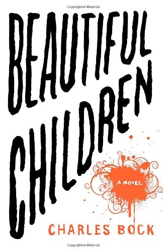 Beautiful Children: A Novel [SIGNED, DATED & DOODLED + Photo]: Bock, Charles