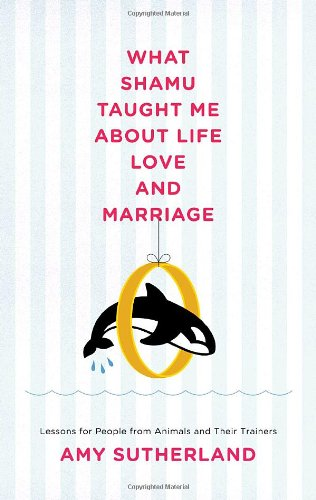 9781400066582: What Shamu Taught Me About Life, Love, and Marriage: Lessons for People from Animals and Their Trainers