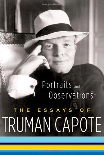 Portraits & Observations The Essays of Truman: Truman Capote