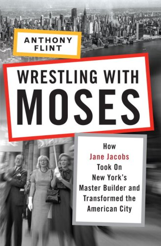 9781400066742: Wrestling with Moses: How Jane Jacobs Took on New York's Master Builder and Transformed the American City