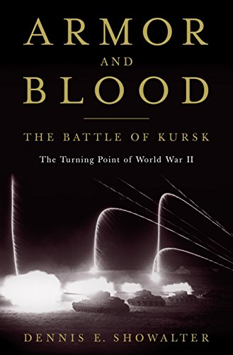 Armor and Blood: The Battle of Kursk: The Turning Point of World War II: Showalter, Dennis E.