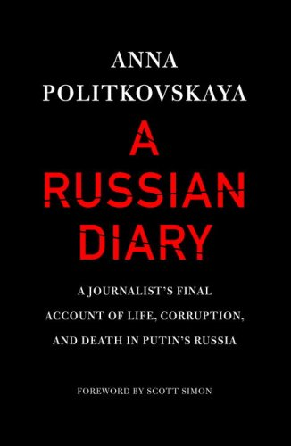 9781400066827: A Russian Diary: A Journalist's Final Account of Life, Corruption, and Death in Putin's Russia