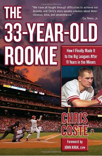 9781400066865: The 33-Year-Old Rookie: How I Finally Made It to the Big Leagues After Eleven Years in the Minors