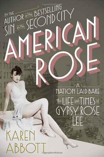 American Rose: A Nation Laid Bare: The Life and Times of Gypsy Rose Lee: Abbott, Karen