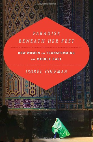 9781400066957: Paradise Beneath Her Feet: How Women Are Transforming the Middle East (Council on Foreign Relations Book)
