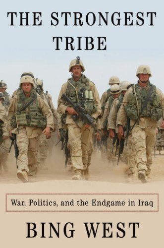 The Strongest Tribe: War, Politics, and the: Bing West