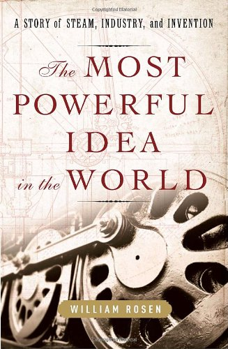9781400067053: The Most Powerful Idea in the World: A Story of Steam, Industry, and Invention