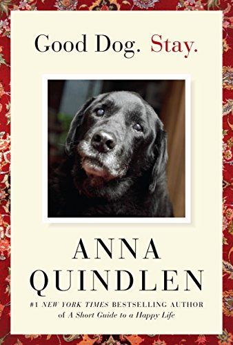 Good Dog. Stay. (1400067138) by Anna Quindlen