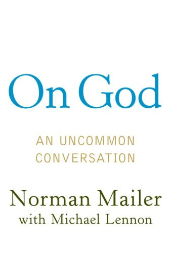On God an Uncommon Conversation: Mailer, Norman with Michael Lennon