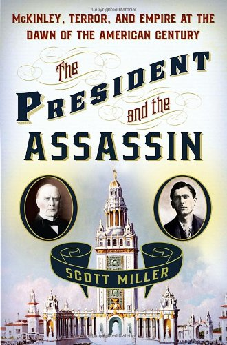 9781400067527: The President and the Assassin: McKinley, Terror, and Empire at the Dawn of the American Century