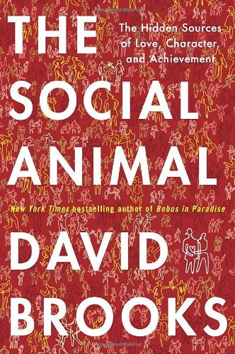 9781400067602: The Social Animal: The Hidden Sources of Love, Character, and Achievement