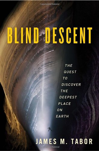 9781400067671: Blind Descent: The Quest to Discover the Deepest Place on Earth