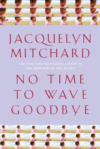 NO TIME TO WAVE GOODBYE (SIGNED): Mitchard, Jacquelyn