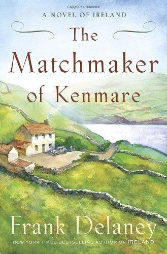 The Matchmaker of Kenmare: A Novel of: Delaney, Frank