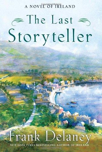 The Last Storyteller: A Novel of Ireland: Delaney, Frank