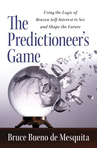 9781400067879: The Predictioneer's Game: Using the Logic of Brazen Self-Interest to See and Shape the Future
