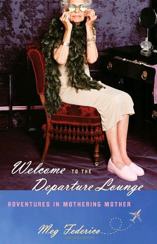 9781400067954: Welcome to the Departure Lounge: Adventures in Mothering Mother