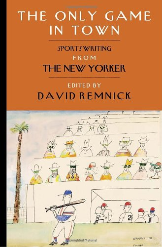 9781400068029: The Only Game in Town: Sportswriting from The New Yorker