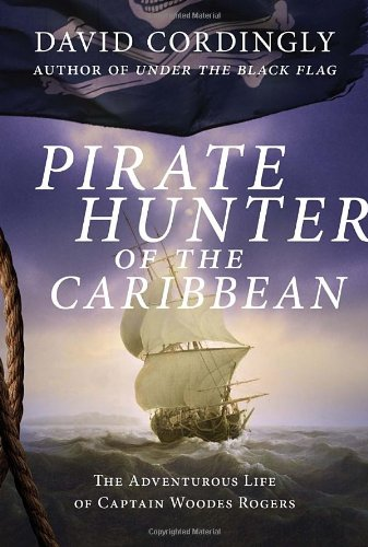 9781400068159: Pirate Hunter of the Caribbean: The Adventurous Life of Captain Woodes Rogers