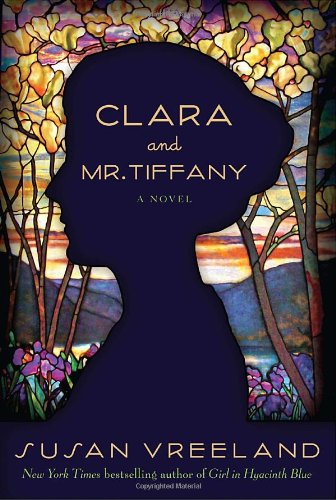 Clara and Mr. Tiffany : A Novel: Vreeland, Susan