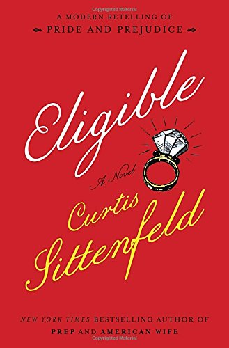 Eligible: A modern retelling of Pride and: Sittenfeld, Curtis