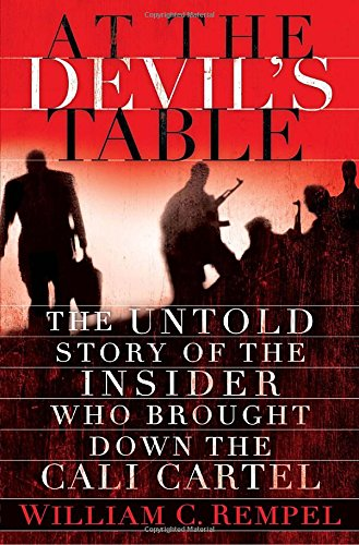 At the Devil's Table: The Untold Story of the Insider who Brought Down the Cali Cartel (Signed...