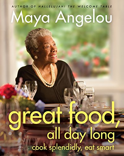Great Food, All Day Long : Cook Splendidly, Eat Smart: Angelou, Maya